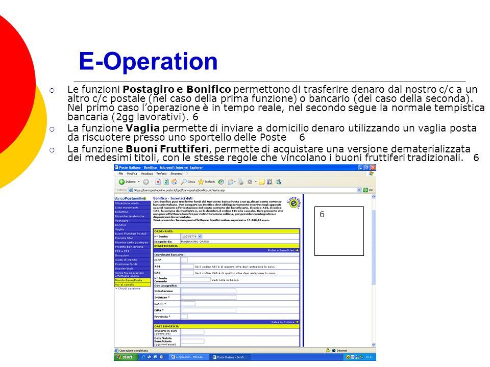 E-Operation Le funzioni Postagiro e Bonifico permettono di trasferire denaro dal nostro c/c a un altro c/c postale (nel caso della prima funzione) o bancario (del caso della seconda).