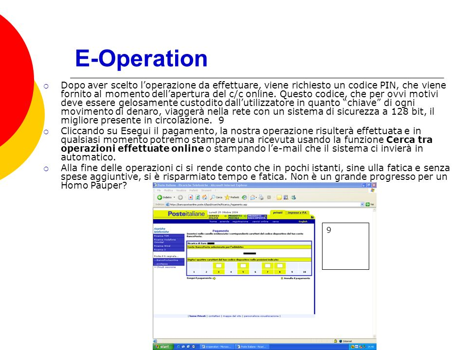 E-Operation Dopo aver scelto loperazione da effettuare, viene richiesto un codice PIN, che viene fornito al momento dellapertura del c/c online.