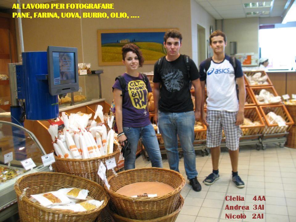 Clelia 4AA Andrea 3AI Nicolò 2AI AL LAVORO PER FOTOGRAFARE PANE, FARINA, UOVA, BURRO, OLIO, ….
