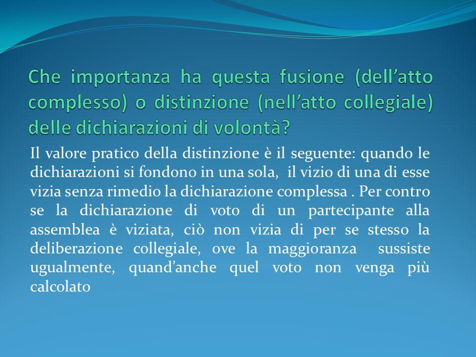 Il valore pratico della distinzione è il seguente: quando le dichiarazioni si fondono in una sola, il vizio di una di esse vizia senza rimedio la dich