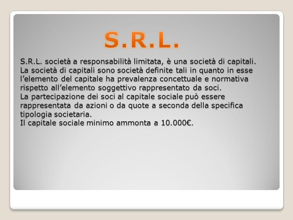 S.R.L. società a responsabilità limitata, è una società di capitali.