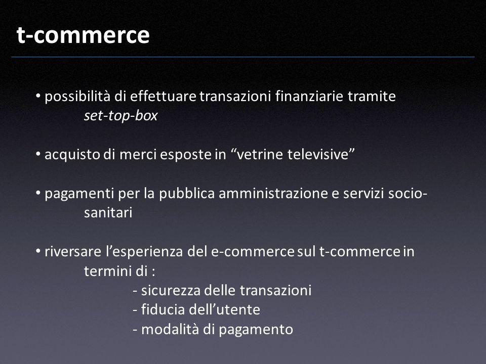 t-commerce possibilità di effettuare transazioni finanziarie tramite set-top-box acquisto di merci esposte in vetrine televisive pagamenti per la pubb