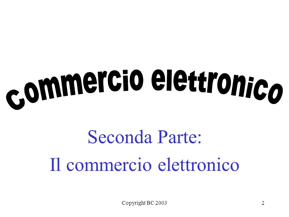 Copyright BC 20032 Seconda Parte: Il commercio elettronico
