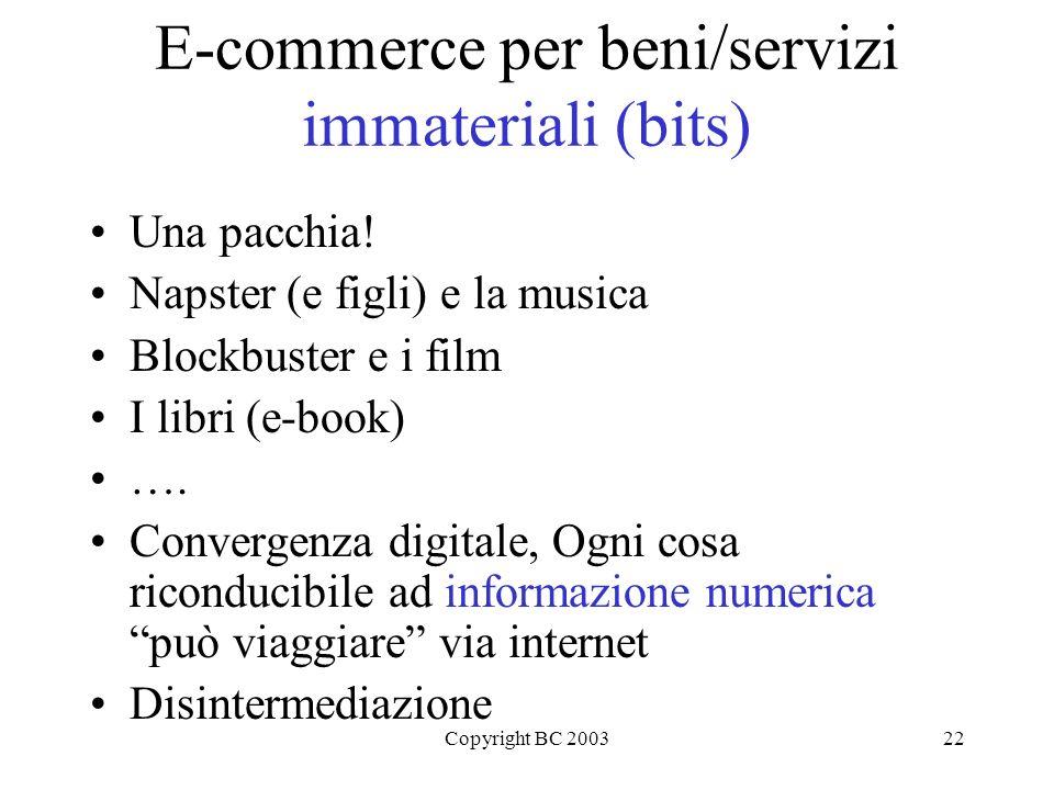 Copyright BC 200322 E-commerce per beni/servizi immateriali (bits) Una pacchia.