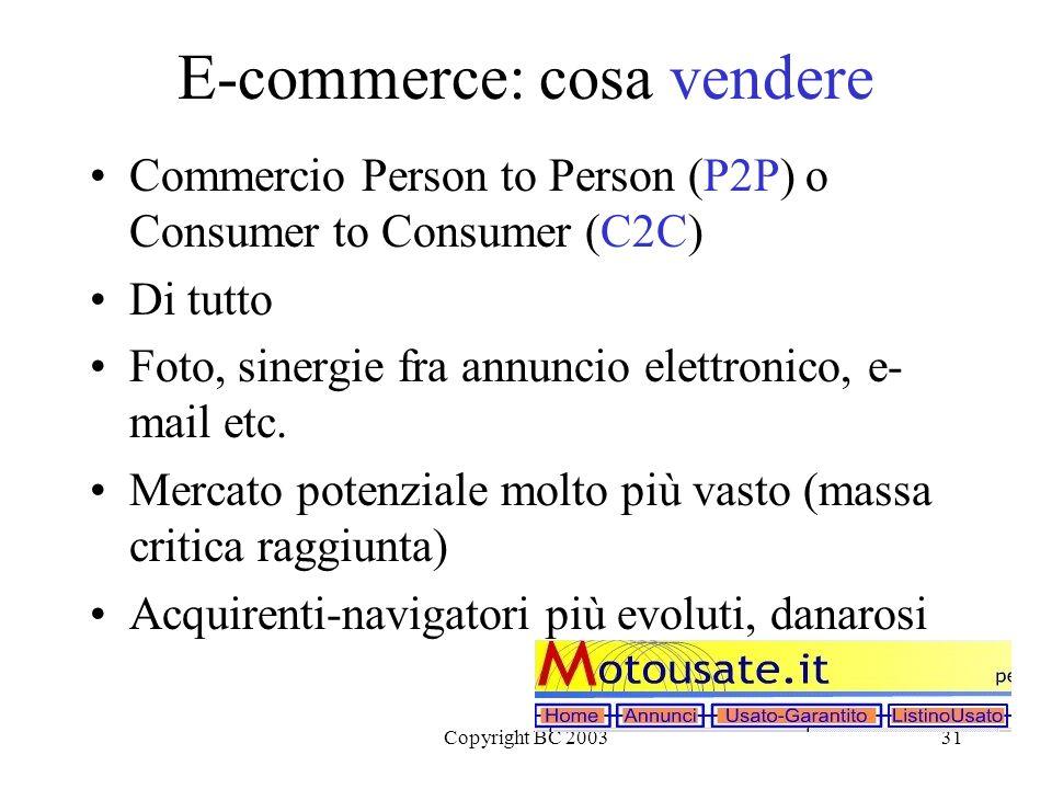 Copyright BC 200331 E-commerce: cosa vendere Commercio Person to Person (P2P) o Consumer to Consumer (C2C) Di tutto Foto, sinergie fra annuncio elettr