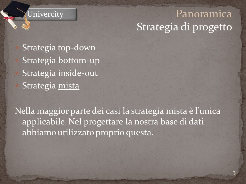 Strategia top-down Strategia bottom-up Strategia inside-out Strategia mista Nella maggior parte dei casi la strategia mista è lunica applicabile. Nel