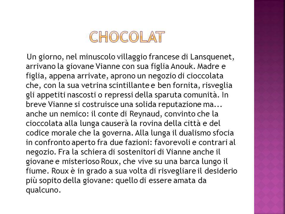 C è un profluvio di magia e dolcezza in Chocolat, è proprio il cibo degli dei, l irresistibile cioccolato proposto nelle forme e negli involucri più disparati dalla bella Vianne Rocher, profeta delle virtù del cacao nel mondo.
