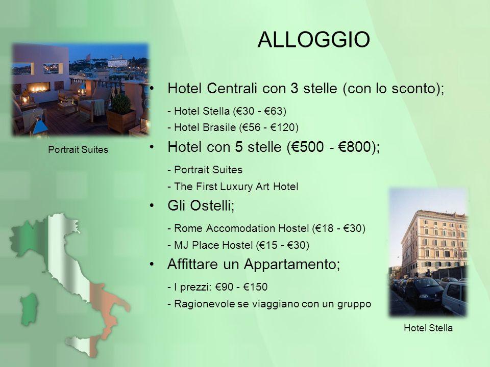 ALLOGGIO Hotel Centrali con 3 stelle (con lo sconto); - Hotel Stella (30 - 63) - Hotel Brasile (56 - 120) Hotel con 5 stelle (500 - 800); - Portrait S