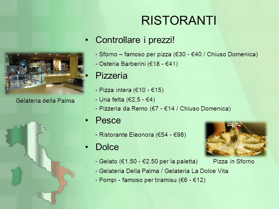RISTORANTI Controllare i prezzi! - Sforno – famoso per pizza (30 - 40 / Chiuso Domenica) - Osteria Barberini (18 - 41) Pizzeria - Pizza intera (10 - 1
