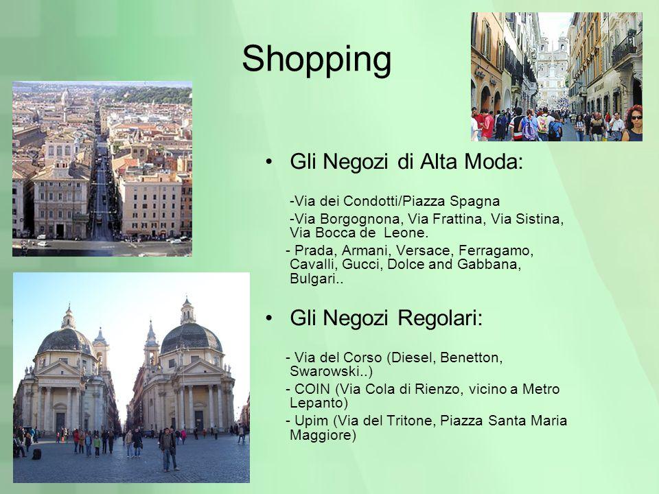 Shopping Gli Negozi di Alta Moda: -Via dei Condotti/Piazza Spagna -Via Borgognona, Via Frattina, Via Sistina, Via Bocca de Leone. - Prada, Armani, Ver