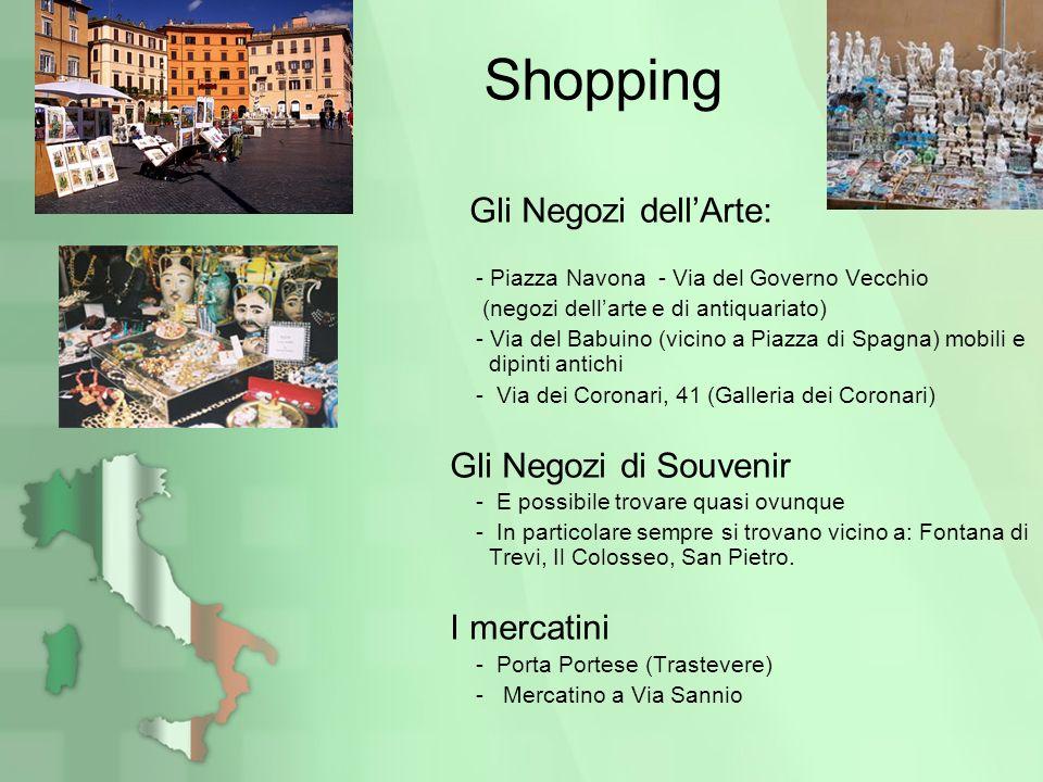 Shopping Gli Negozi dellArte: - Piazza Navona - Via del Governo Vecchio (negozi dellarte e di antiquariato) - Via del Babuino (vicino a Piazza di Spag