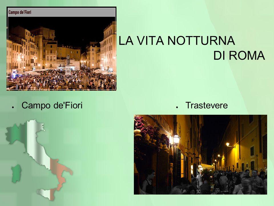 LA VITA NOTTURNA DI ROMA Trastevere Campo de'Fiori