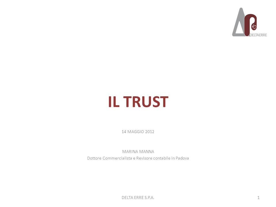 IL TRUST 14 MAGGIO 2012 MARINA MANNA Dottore Commercialista e Revisore contabile in Padova 1DELTA ERRE S.P.A.