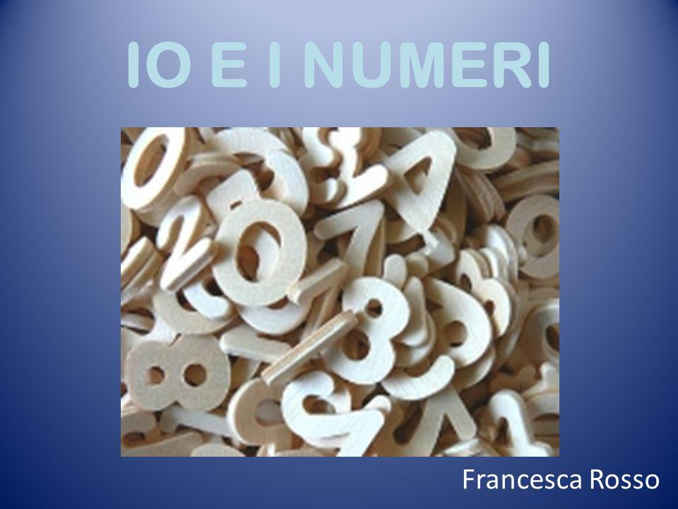IO E I NUMERI Francesca Rosso