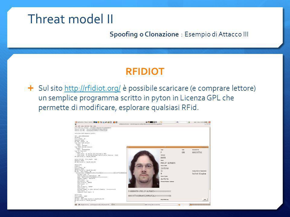 RFIDIOT Sul sito http://rfidiot.org/ è possibile scaricare (e comprare lettore) un semplice programma scritto in pyton in Licenza GPL che permette di