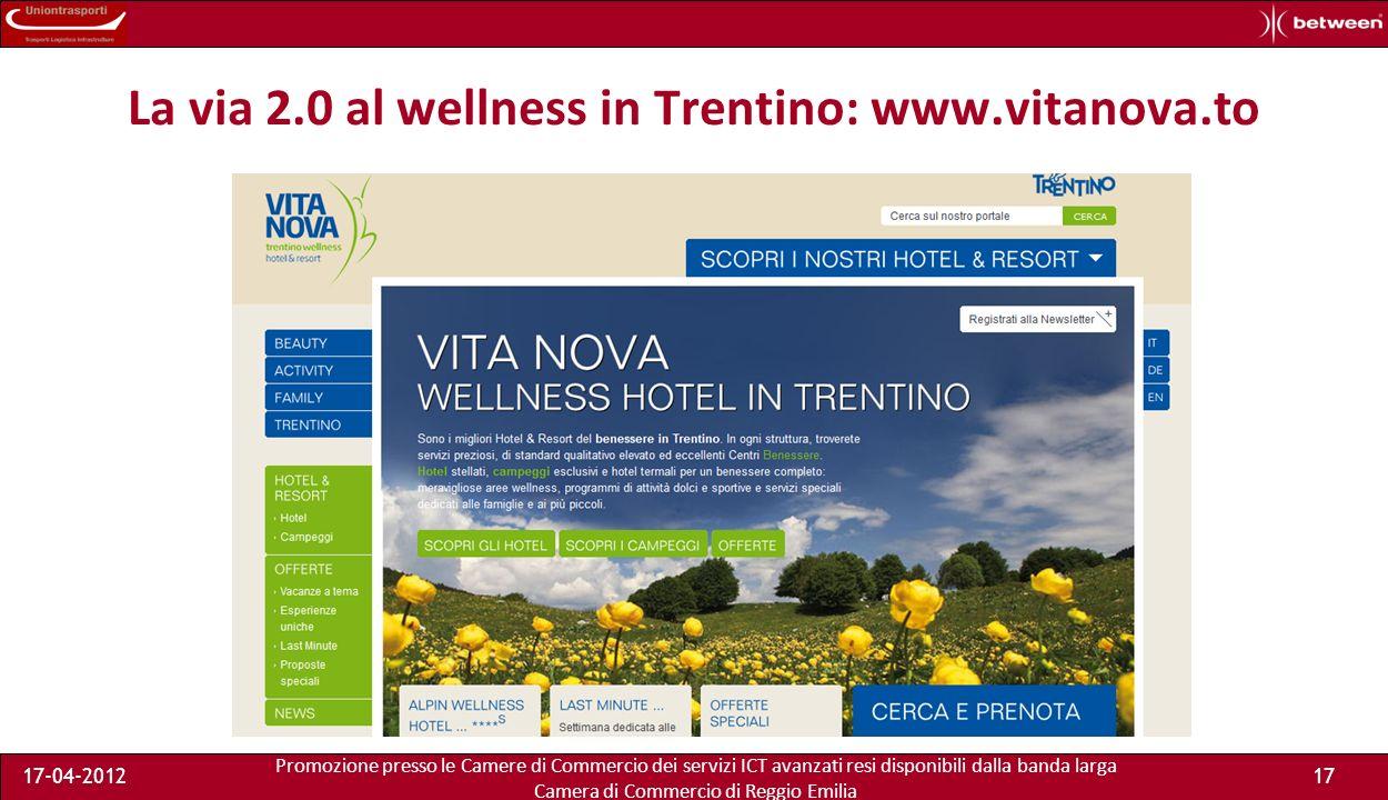 Promozione presso le Camere di Commercio dei servizi ICT avanzati resi disponibili dalla banda larga Camera di Commercio di Reggio Emilia 17-04-201217 La via 2.0 al wellness in Trentino: www.vitanova.to