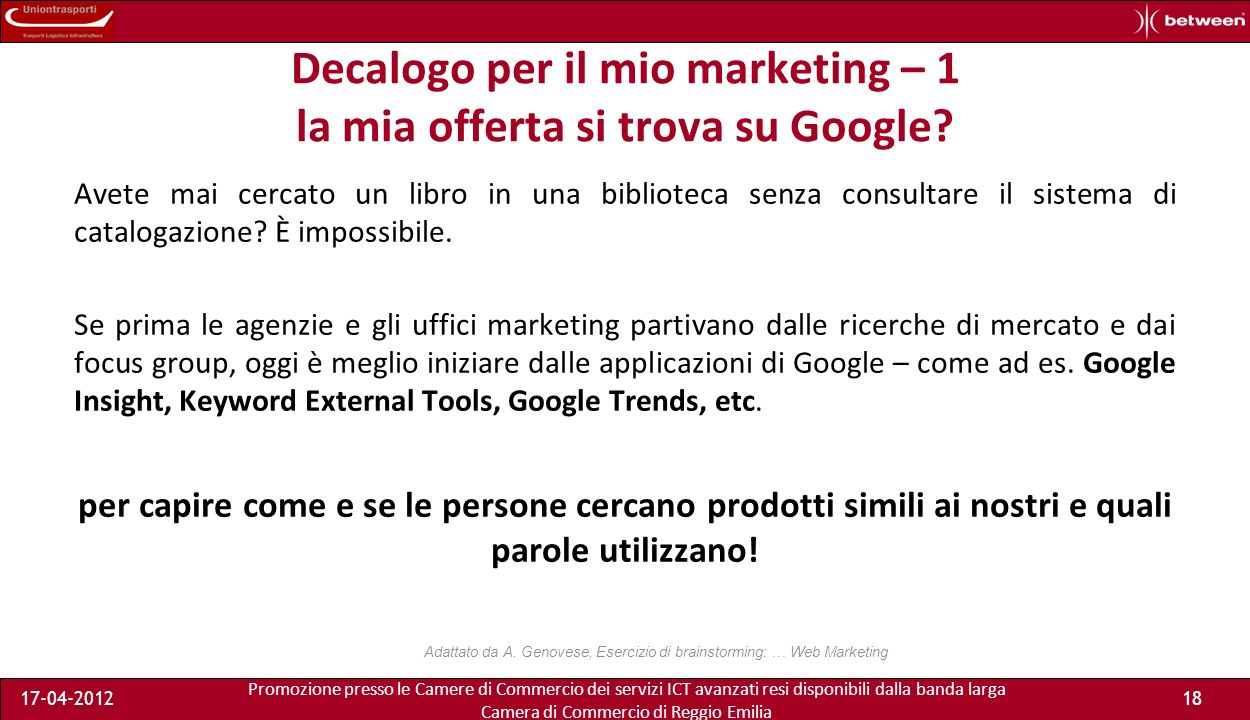 Promozione presso le Camere di Commercio dei servizi ICT avanzati resi disponibili dalla banda larga Camera di Commercio di Reggio Emilia 17-04-201218 Decalogo per il mio marketing – 1 la mia offerta si trova su Google.