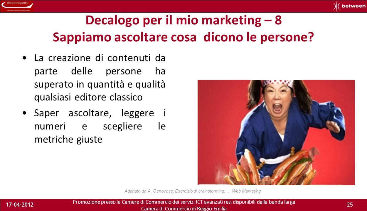 Promozione presso le Camere di Commercio dei servizi ICT avanzati resi disponibili dalla banda larga Camera di Commercio di Reggio Emilia 17-04-201225 Decalogo per il mio marketing – 8 Sappiamo ascoltare cosa dicono le persone.
