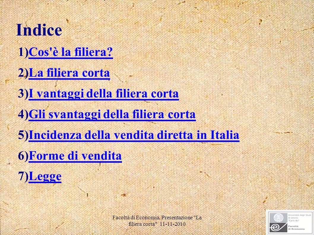 Facoltà di Economia, Presentazione La filiera corta 11-11-2010 E-commerce Secondo una ricerca italiana del 2008 l e-commerce in Italia ha un valore stimato di 4,868 miliardi di euro nel 2007, con una crescita del fatturato del 42,2%.