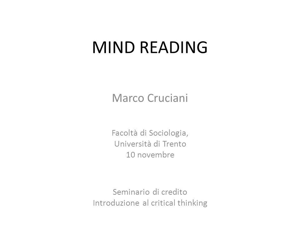 MIND READING Marco Cruciani Facoltà di Sociologia, Università di Trento 10 novembre Seminario di credito Introduzione al critical thinking