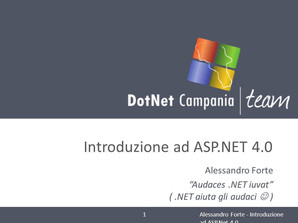 Introduzione ad ASP.NET 4.0 Alessandro Forte Audaces.NET iuvat (.NET aiuta gli audaci ) 1Alessandro Forte - Introduzione ad ASP.Net 4.0