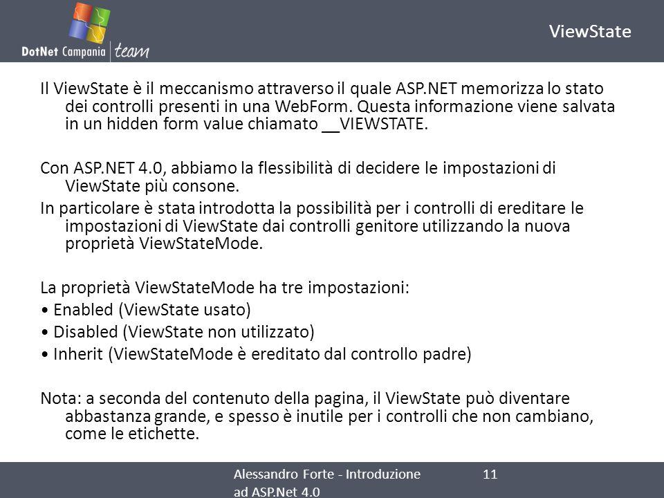 ViewState Il ViewState è il meccanismo attraverso il quale ASP.NET memorizza lo stato dei controlli presenti in una WebForm. Questa informazione viene