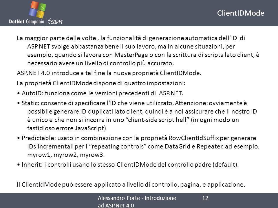 ClientIDMode La maggior parte delle volte, la funzionalità di generazione automatica dellID di ASP.NET svolge abbastanza bene il suo lavoro, ma in alc