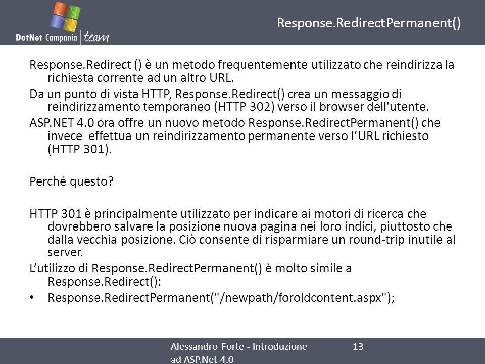 Response.RedirectPermanent() Response.Redirect () è un metodo frequentemente utilizzato che reindirizza la richiesta corrente ad un altro URL. Da un p