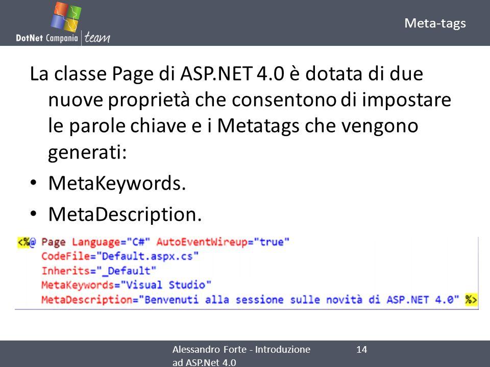 Meta-tags La classe Page di ASP.NET 4.0 è dotata di due nuove proprietà che consentono di impostare le parole chiave e i Metatags che vengono generati