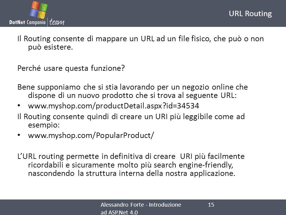 URL Routing Il Routing consente di mappare un URL ad un file fisico, che può o non può esistere. Perché usare questa funzione? Bene supponiamo che si