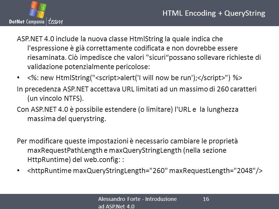 HTML Encoding + QueryString ASP.NET 4.0 include la nuova classe HtmlString la quale indica che l'espressione è già correttamente codificata e non dovr