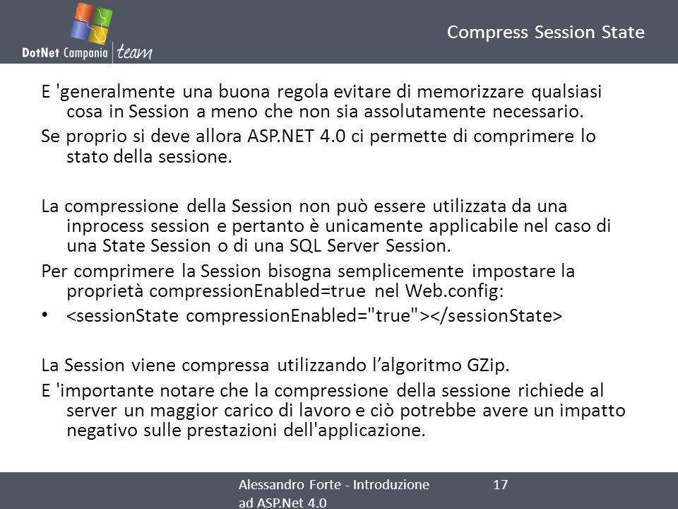 Compress Session State E 'generalmente una buona regola evitare di memorizzare qualsiasi cosa in Session a meno che non sia assolutamente necessario.