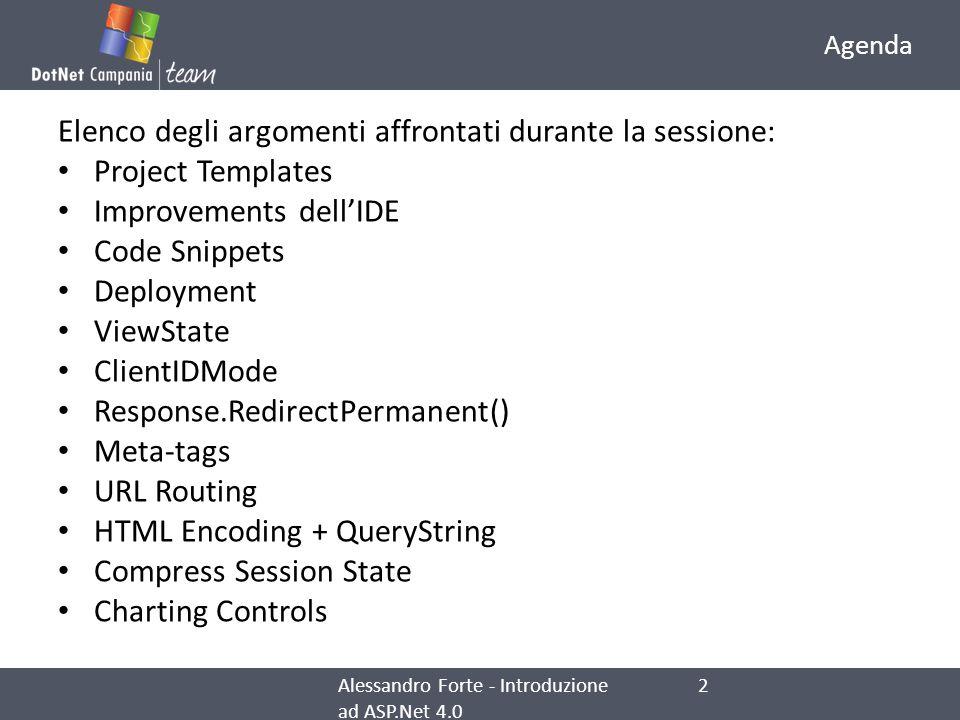 Agenda Elenco degli argomenti affrontati durante la sessione: Project Templates Improvements dellIDE Code Snippets Deployment ViewState ClientIDMode R