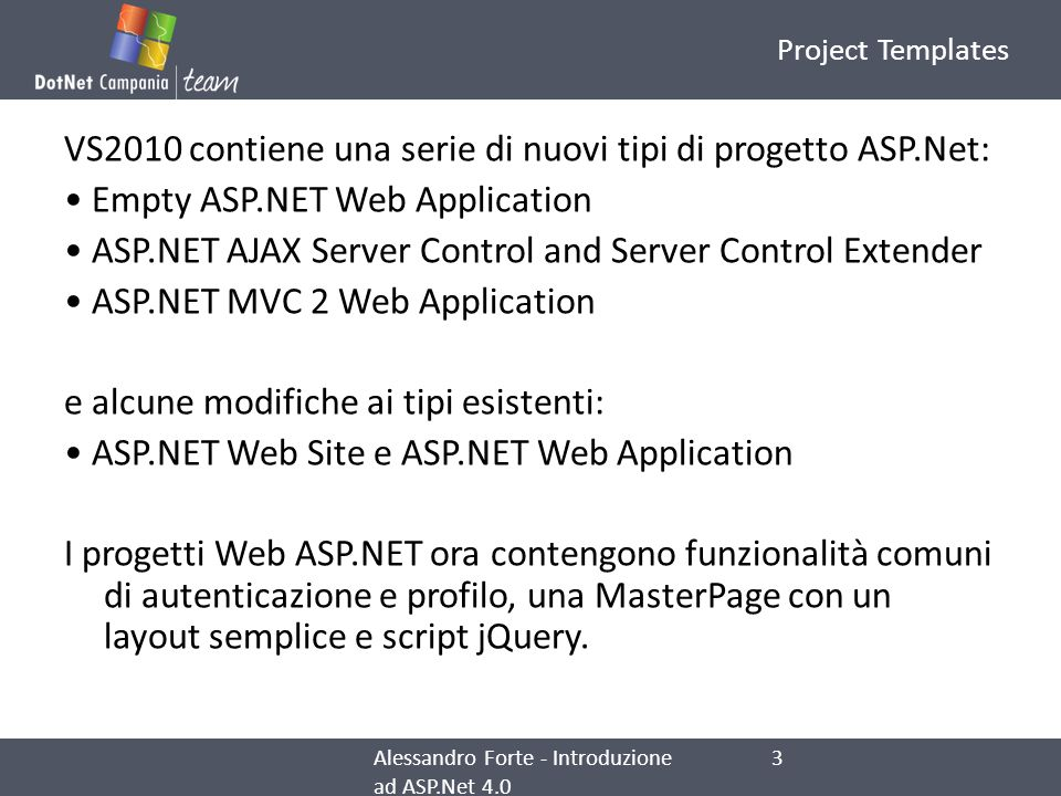 Project Templates VS2010 contiene una serie di nuovi tipi di progetto ASP.Net: Empty ASP.NET Web Application ASP.NET AJAX Server Control and Server Co