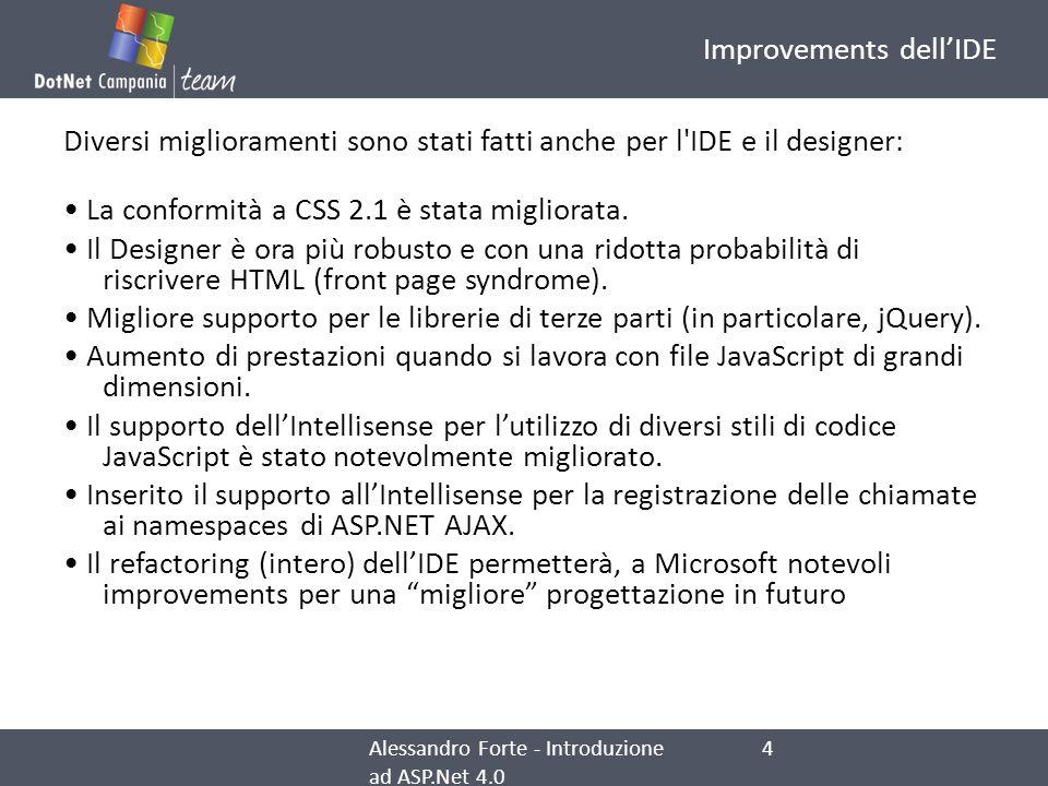 Improvements dellIDE Diversi miglioramenti sono stati fatti anche per l'IDE e il designer: La conformità a CSS 2.1 è stata migliorata. Il Designer è o