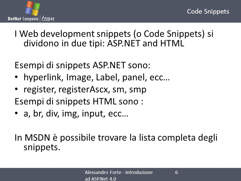 Code Snippets I Web development snippets (o Code Snippets) si dividono in due tipi: ASP.NET and HTML Esempi di snippets ASP.NET sono: hyperlink, Image