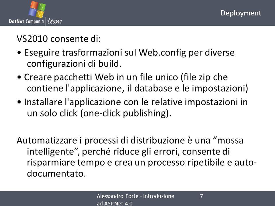 Deployment VS2010 consente di: Eseguire trasformazioni sul Web.config per diverse configurazioni di build. Creare pacchetti Web in un file unico (file