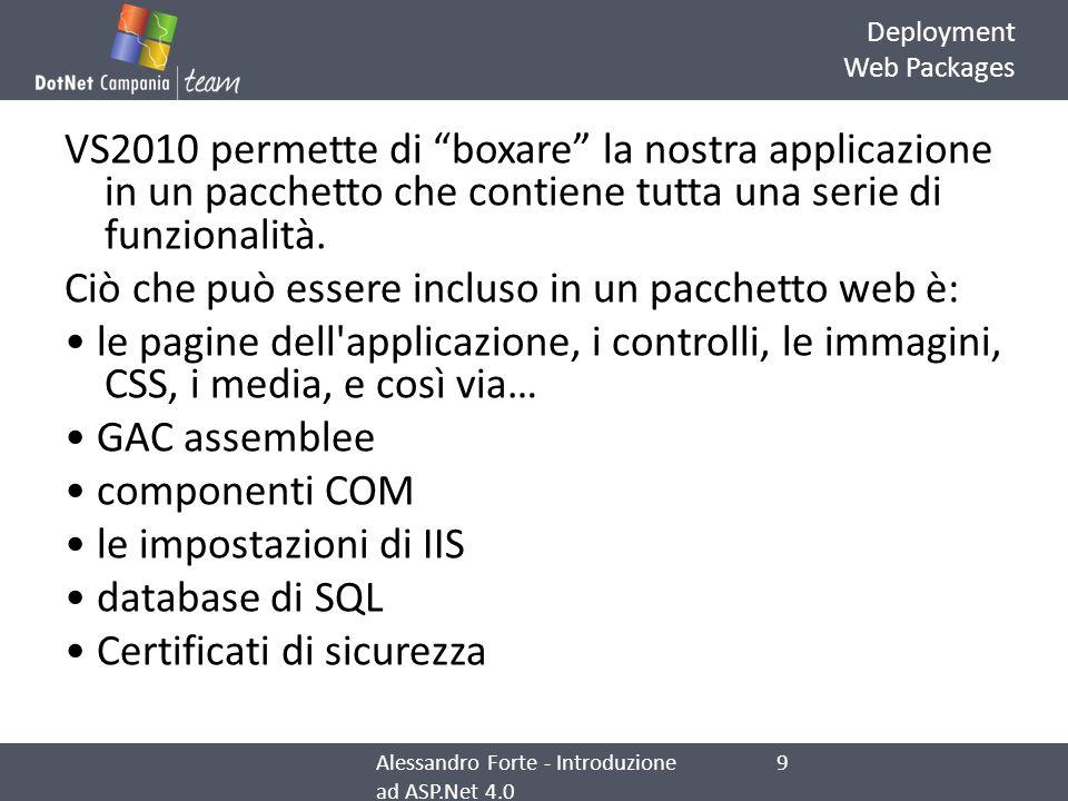 Deployment Web Packages VS2010 permette di boxare la nostra applicazione in un pacchetto che contiene tutta una serie di funzionalità. Ciò che può ess