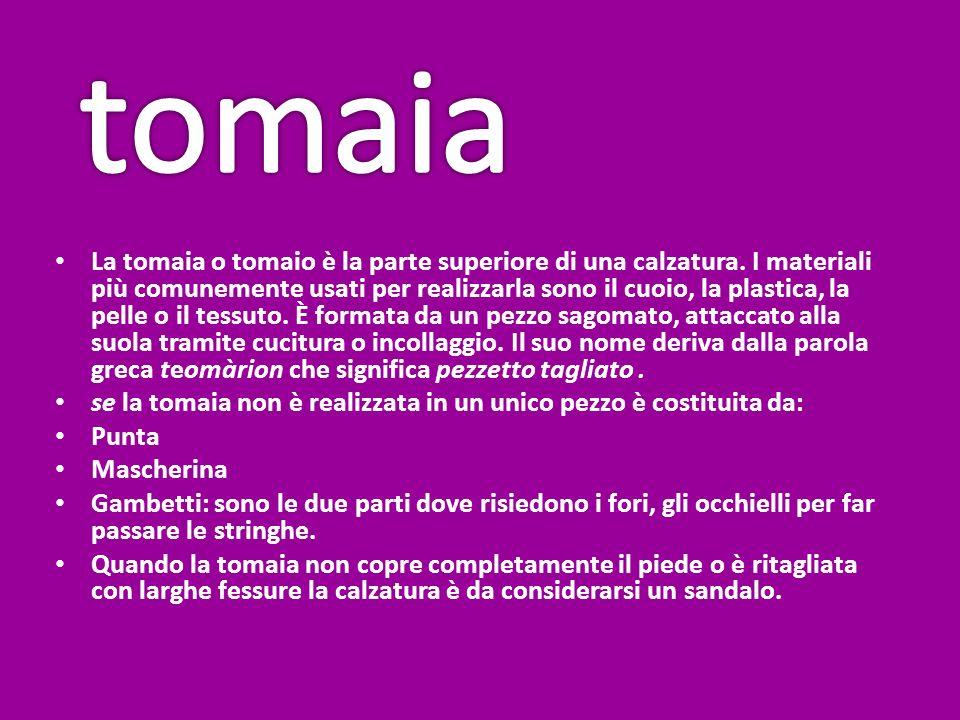 La tomaia o tomaio è la parte superiore di una calzatura. I materiali più comunemente usati per realizzarla sono il cuoio, la plastica, la pelle o il
