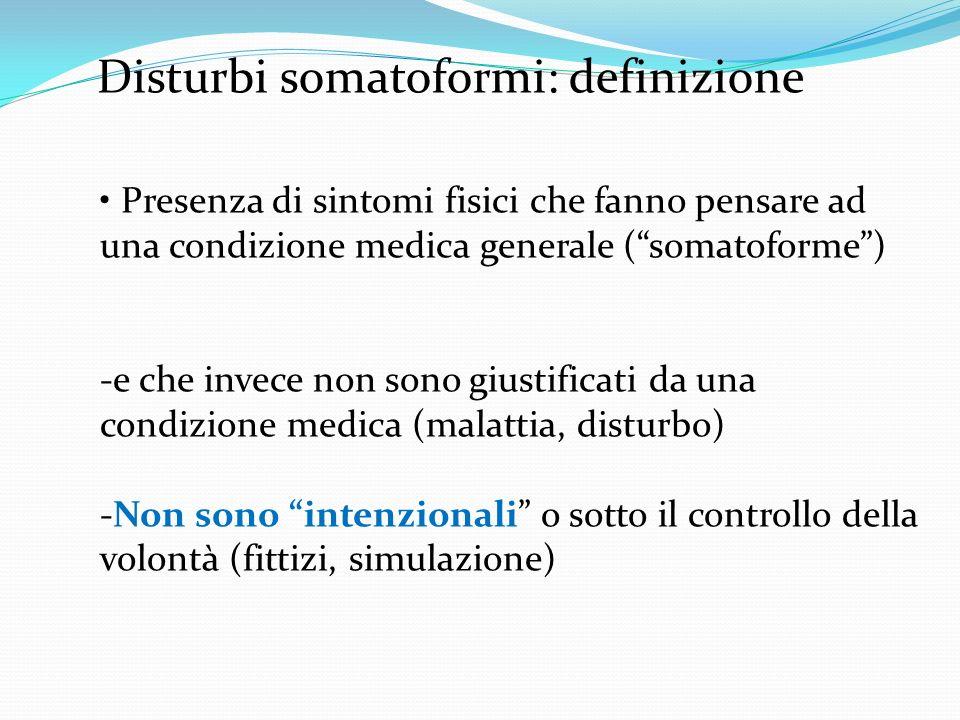 Disturbi somatoformi: definizione Presenza di sintomi fisici che fanno pensare ad una condizione medica generale (somatoforme) -e che invece non sono