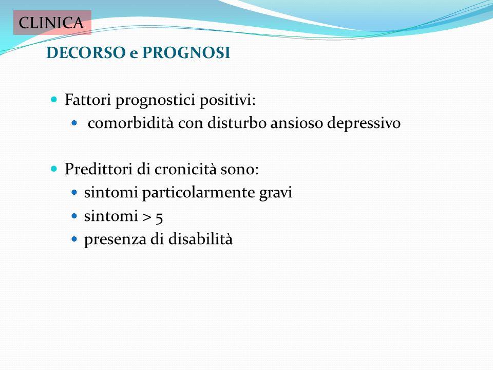 Fattori prognostici positivi: comorbidità con disturbo ansioso depressivo Predittori di cronicità sono: sintomi particolarmente gravi sintomi > 5 pres