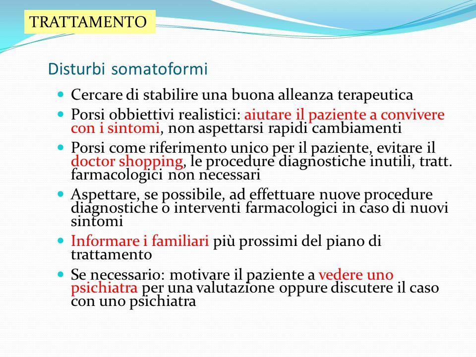 Disturbi somatoformi Cercare di stabilire una buona alleanza terapeutica Porsi obbiettivi realistici: aiutare il paziente a convivere con i sintomi, n