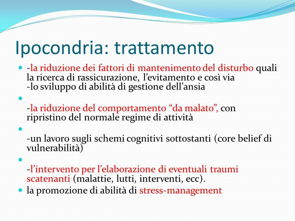 Ipocondria: trattamento -la riduzione dei fattori di mantenimento del disturbo quali la ricerca di rassicurazione, levitamento e così via -lo sviluppo
