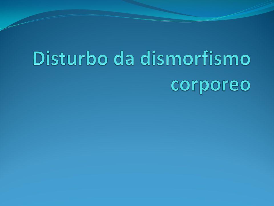Disturbo di Dismorfismo Corporeo A.Preoccupazione per un supposto difetto nell aspetto fisico.