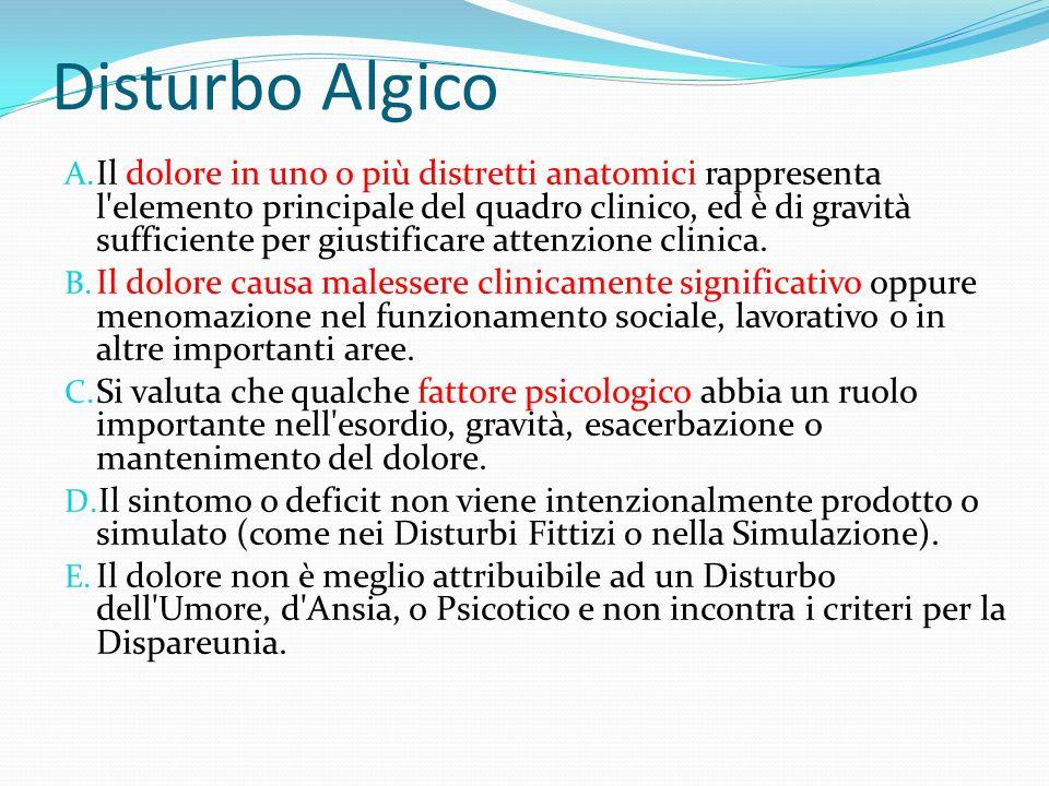 Disturbo Algico A. Il dolore in uno o più distretti anatomici rappresenta l'elemento principale del quadro clinico, ed è di gravità sufficiente per gi