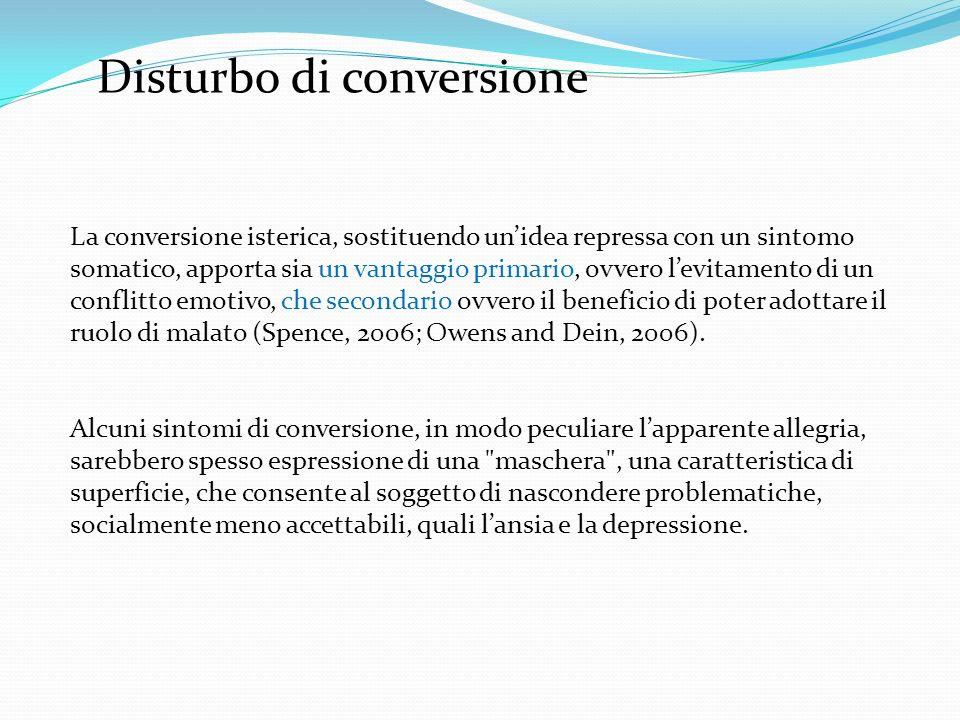 Disturbo di conversione La conversione isterica, sostituendo unidea repressa con un sintomo somatico, apporta sia un vantaggio primario, ovvero levita