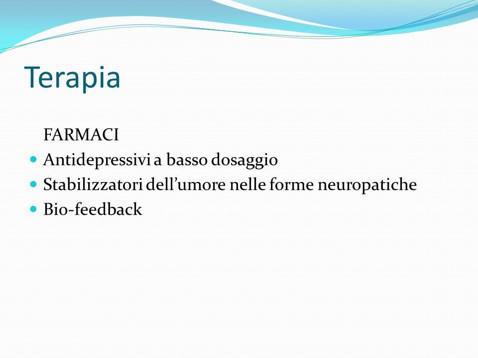 Terapia FARMACI Antidepressivi a basso dosaggio Stabilizzatori dellumore nelle forme neuropatiche Bio-feedback
