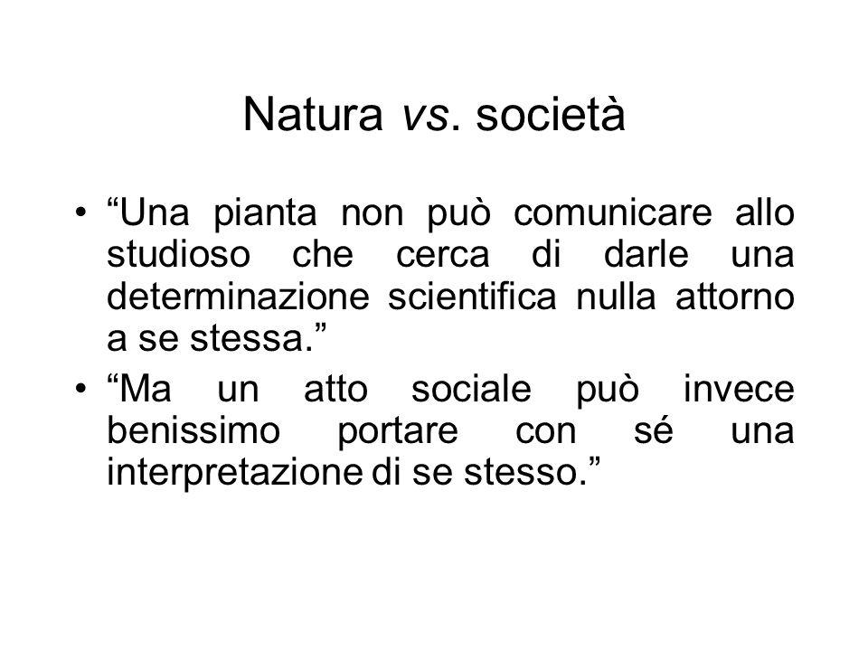 Natura vs. società Una pianta non può comunicare allo studioso che cerca di darle una determinazione scientifica nulla attorno a se stessa. Ma un atto