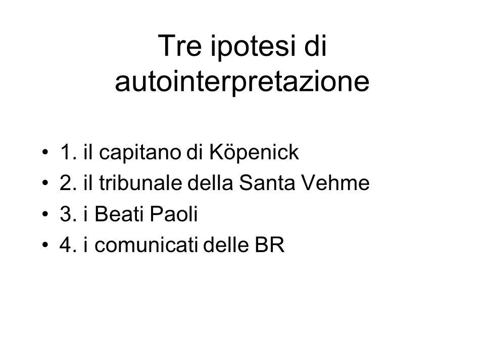 Tre ipotesi di autointerpretazione 1. il capitano di Köpenick 2. il tribunale della Santa Vehme 3. i Beati Paoli 4. i comunicati delle BR