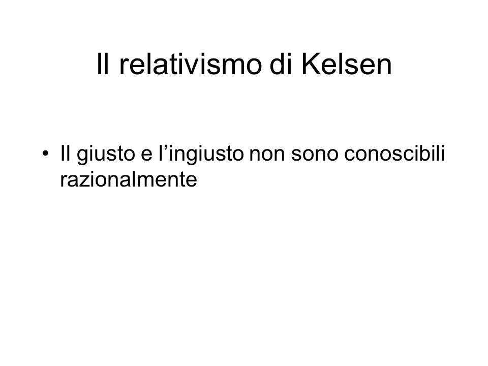 Il relativismo di Kelsen Il giusto e lingiusto non sono conoscibili razionalmente